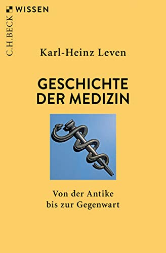 Geschichte der Medizin: Von der Antike bis zur Gegenwart (Beck'sche Reihe 2452)