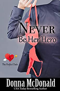 Never Be Her Hero (The Perfect Date Book 5) by [Donna McDonald]