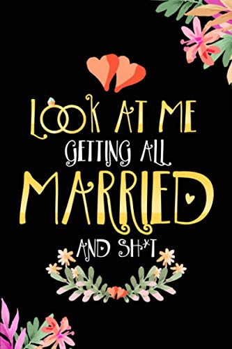 Look At Me Getting Married And Sh*t: Your Perfect Day Wedding Planner  | Stylish Journal for Bride, Ideal for Notes & Ideas for Planning