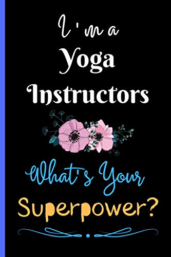 I Am A Yoga Instructors What's Your Superpower?: Black Lined Notebook For Yoga Instructors, Writing and Journaling Gift Notebook For Men and Women, ... Writing And Journaling Gifts Notebooks Vol-2