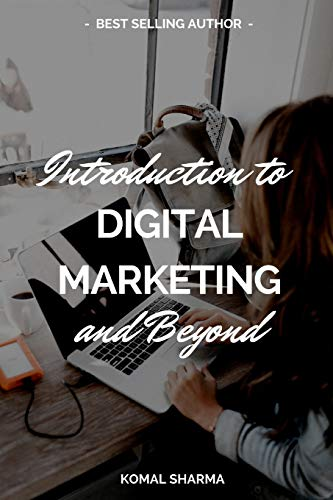 Introduction To Digital Marketing And Beyond: Master Digital Marketing & Grow Your Business: SEO,Social Media Marketing,