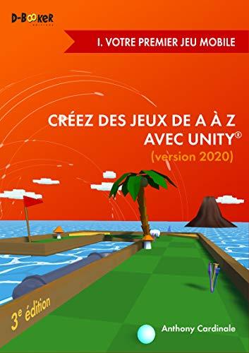 Créez des jeux de A à Z avec Unity - I. Votre premier jeu mobile: (version 2020) (French Edition)