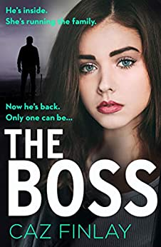 The Boss: An absolutely gripping and gritty crime thriller with shocking twists, the best of 2020 psychological thrillers (Bad Blood, Book 1) by [Caz Finlay]