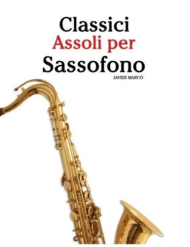 Classici Assoli per Sassofono: Facile Sassofono! Per sassofono alto, baritono, soprano e tenore. Con musiche di Bach, Strauss, Tchaikovsky e altri compositori