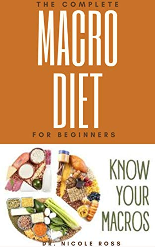 THE COMPLETE MACRO DIET FOR BEGINNERS: The easy and flexible meal plan to shed weight, build new muscles, reverse diseases and gain energy. (English Edition)