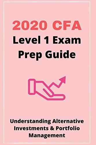 2020 CFA Level 1 Exam Prep Guide: Understanding Alternative Investments & Portfolio...