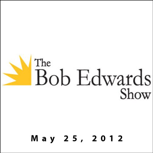The Bob Edwards Show, Paul Thorn and Doyle McManus, May 25, 2012 cover art