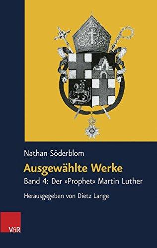Ausgewählte Werke: Band 4: Der »Prophet« Martin Luther