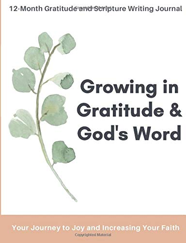 Growing in Gratitude and God's Word: Your Journey to Joy and Increasing Your Faith