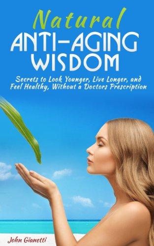 41cY3vlzrdL - Natural Anti-Aging Wisdom: Secrets to Look Younger, Live Longer, and Feel Healthy Without a Doctors Prescription (How I Look Younger) (Foods, Diet, Sex, Fitness, and Mental Health) (2020 Update)