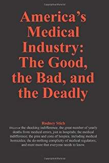 America's Medical Industry: the Good, the Bad, and the Deadly (Volume 1)