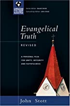 Evangelical Truth: A Personal Plea For Unity, Integrity and Faithfulness by John Stott (September 01,2006)