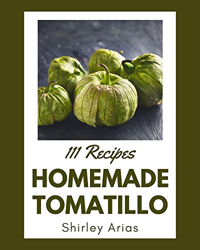111 Homemade Tomatillo Recipes: A Tomatillo Cookbook for Effortless Meals (English Edition)