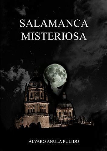 Salamanca Misteriosa: Un recorrido mágico por los lugares misteriosos y legendarios de Salamanca eBook: Anula Pulido, Álvaro: Amazon.es: Tienda Kindle