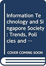 Information technology and Singapore society: Trends, policies, and applications : symposium proceedings