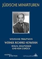 Werner Richard Heymann: Berlin, Hollywood und kein Zurueck