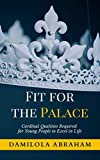 Fit for the Palace: Cardinal Qualities Required for Young People to Excel in Life (English Edition)