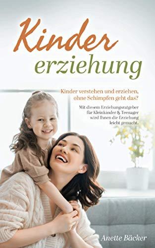 Kindererziehung: Kinder verstehen und erziehen, ohne Schimpfen geht das? Mit diesem Erziehungsratgeber für...