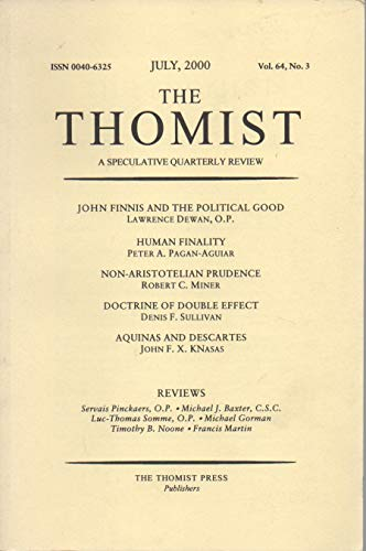 The Thomist: A Speculative Quarterly Review, vol. 64, no. 3 (July 2000): John Finnis & the Political Good; Human Finality; Non-Aristotelian Prudence; Aquinas & Descartes; Doctrine of Double Effect