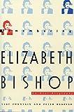 Remembering Elizabeth Bishop: An Oral Biography