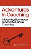 Adventures in Coaching: Unlocking the power of personal and business coaching through a captivating story (English Edition)