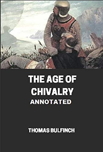 Bulfinch's Mythology, The Age of Chivalry Annotated (English Edition)