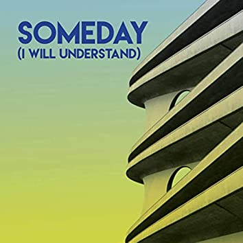 Someday (I Will Understand)