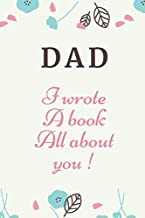 DAD I wrote A book All about you !: Fill in the blank book with prompts for Kids to fill with their Own Words Drawings and Pictures /Perfect Notebook ... for Fathers Day or Birthday gift from kids