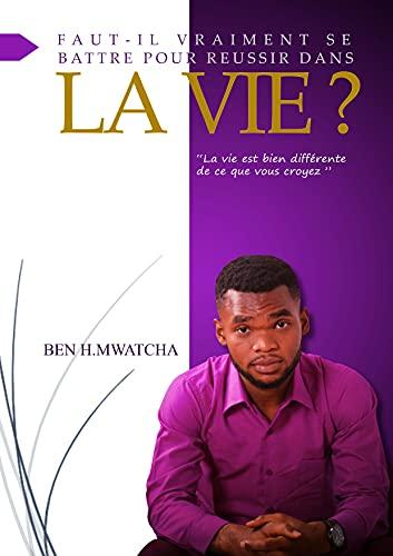 Faut-il vraiment se battre pour réussir dans la vie ?: La vie est bien différente de ce que vous croyez ! (French Edition)