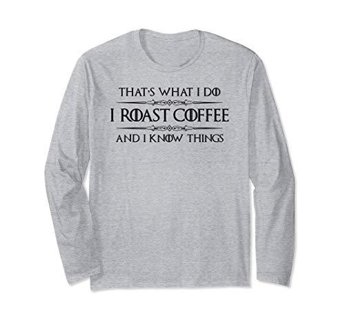 Barista Gifts - I Roast Coffee & Know Things Coffee Roaster Langarmshirt