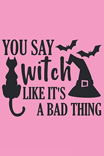 you say witch like it's a bad thing: Journal Notebook 6x9 inch,100 Page Gift for :girl friend ghost boys student dad daughter teacher grandma kids ... husband girlfriend And for everyone you love