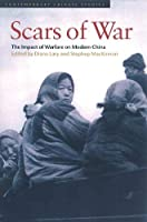 Scars of War: The Impact of Warfare on Modern China (Contemporary Chinese Studies)