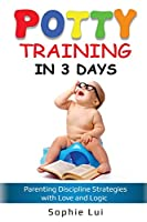 Potty Training in 3 Days: Parenting Discipline Strategies with Love and Logic