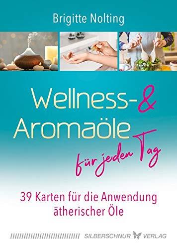 Wellness- und Aromaöle für jeden Tag: 39 Karten für die Anwendung ätherischer Öle