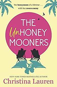 The Unhoneymooners: escape to paradise with this hilarious and feel good romantic comedy by [Christina Lauren]