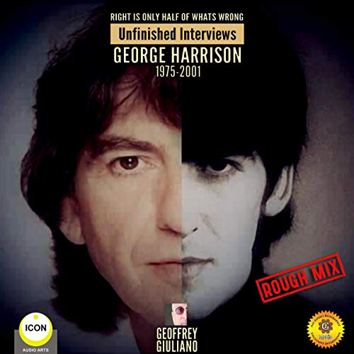 Right Is Only Half of What's Wrong: Unfinished Interviews George Harrison 1975-2001                   By:                                                                                                                                 Geoffrey Giuliano                               Narrated by:                                                                                                                                 Geoffrey Giuliano                      Length: 59 mins     Not rated yet     Overall 0.0