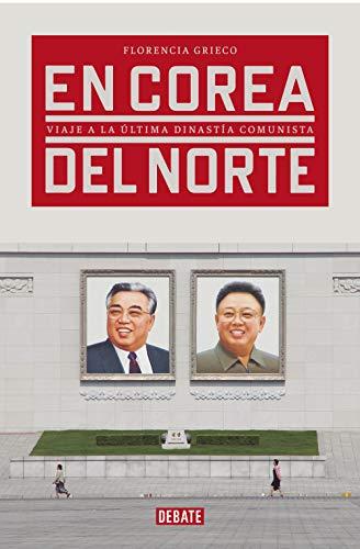 En Corea del Norte: Viaje a la última dinastía comunista (Crónica y Periodismo)