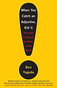 Paperback When You Catch an Adjective, Kill It: The Parts of Speech, for Better and/or Worse Book