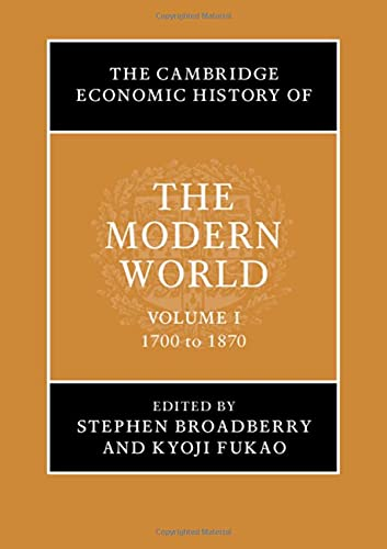 Compare Textbook Prices for The Cambridge Economic History of the Modern World: Volume 1, 1700 to 1870  ISBN 9781107159457 by Broadberry, Stephen,Fukao, Kyoji