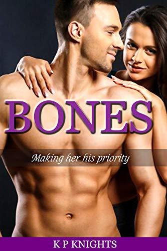 Bones Making Her His Priority by K P Knights