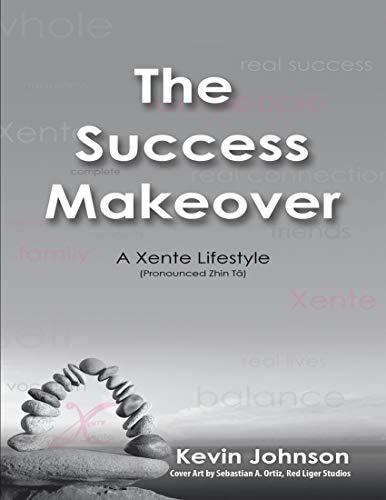 The Success Makeover: A Xente Lifestyle (Pronounced Zhin-Tā) (English Edition)