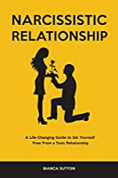 Narcissistic Relationship: A Life-Changing Guide to Set Yourself Free From a Toxic Relationship