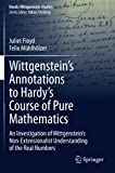 Wittgenstein's Annotations to Hardy's Course of Pure Mathematics: An Investigation of Wittgenstein's Non-Extensionalist Understanding of the Real Numbers (Nordic Wittgenstein Studies)