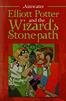 Elliott Potter and the Wizard's Stonepath