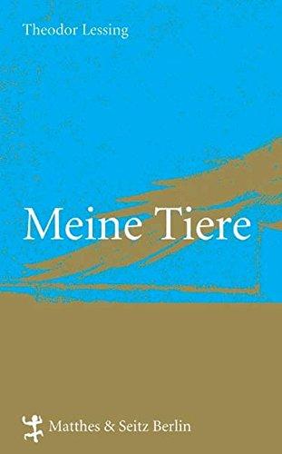 Meine Tiere: Mit Ergänzungen von Theodor Lessing