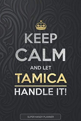 Tamica: Keep Calm And Let Tamica Handle It - Tamica Name Custom Gift Planner Calendar Notebook Journal