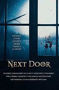 Next Door: A Horror Anthology by [Matt Shaw, Tim Lebbon, Shaun Hutson, Jeremy Bates, Justin M. Woodward, Matthew Stokoe, Guy N. Smith, Ryan C. Thomas, David Moody, Gary McMahon]