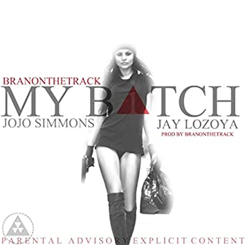 My Bitch (feat. Jay Lozoya & Jojo Simmons)