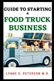 GUIDE TO STARTING A FOOD TRUCK BUSINESS: Step by Step Way of Starting a Profitable Food Truck Business
