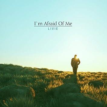 I'm Afraid Of Me